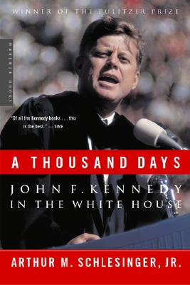 "A Thousand Days: John F. Kennedy in the White House, ""Jr., Arthur M. Schlesinger"""