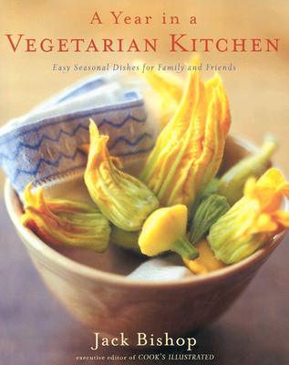A Year in a Vegetarian Kitchen: Easy Seasonal Dishes for Family and Friends, Bishop, Jack