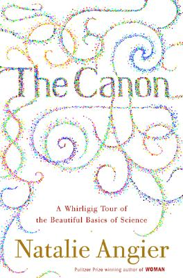 Image for The Canon: A Whirligig Tour of the Beautiful Basics of Science