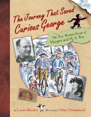 Image for Journey That Saved Curious George : The True Wartime Escape of Margret and H.A. Rey