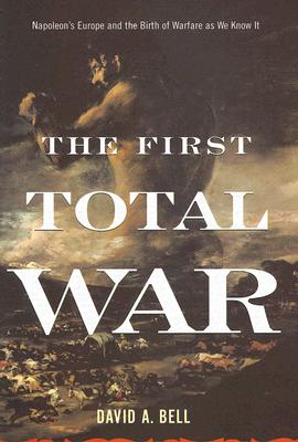 Image for The First Total War: Napoleon's Europe And the Birth of Warfare As We Know It