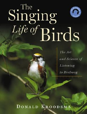Image for The Singing Life of Birds: The Art and Science of Listening to Birdsong