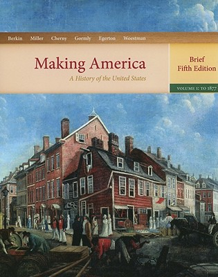 Image for Making America: A History of the United States, Volume 1: To 1877, Brief 5th Edition