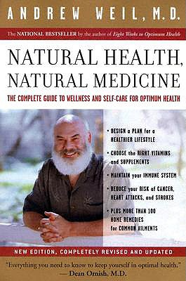Image for Natural Health, Natural Medicine: The Complete Guide to Wellness and Self-Care for Optimum Health