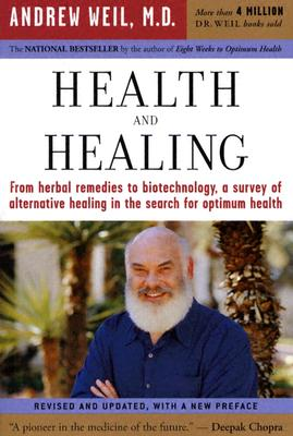 """Health and Healing: The Philosophy of Integrative Medicine and Optimum Health, """"M.D., Andrew T. Weil"""""""
