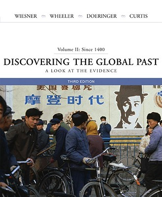 Discovering the Global Past: A Look at the Evidence ,Volume II: Since 1400, Merry E. Wiesner-Hanks  (Author), William Bruce Wheeler (Author), Franklin Doeringer  (Author), Kenneth R. Curtis (Author)