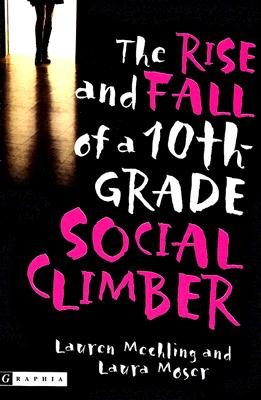The Rise and Fall of a 10th Grade Social Climber, Mechling, Lauren; Moser, Laura
