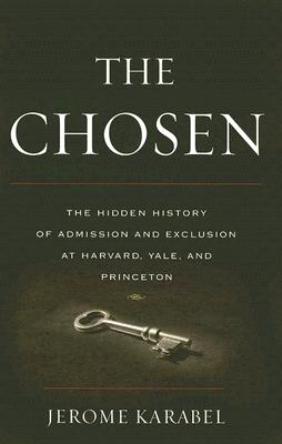 Image for The Chosen: The Hidden History of Admission and Exclusion at  Harvard, Yale, and Princeton