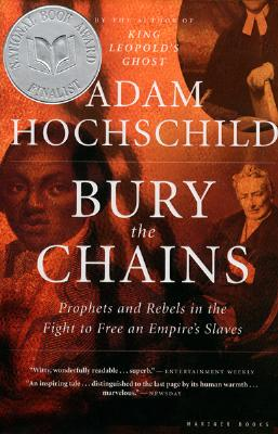 BURY THE CHAINS : PROPHETS AND REBELS IN, ADAM HOCHSCHILD