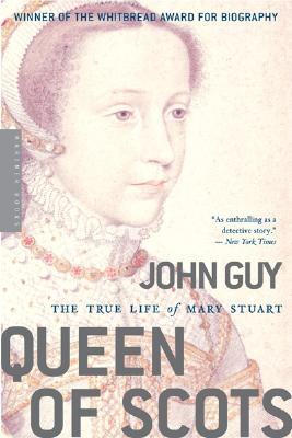 "Queen of Scots: The True Life of Mary Stuart, ""Guy, John"""