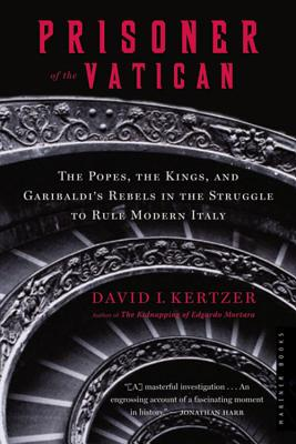 """""""Prisoner of the Vatican: The Popes, the Kings, and Garibaldi's Rebels in the Struggle to Rule Modern Italy"""", """"Kertzer, David I."""""""