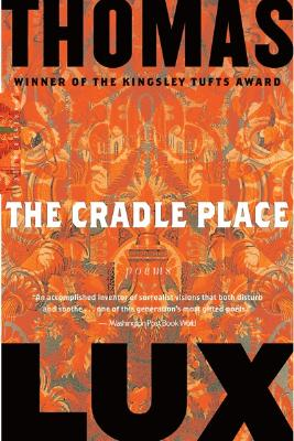"Cradle Place: Poems, ""Lux, Thomas"""
