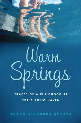 Warm Springs: Traces of a Childhood at FDR's Polio Haven, Shreve, Susan Richards