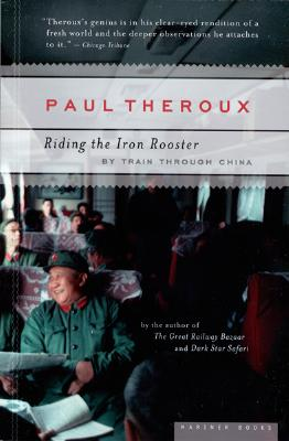 """Riding the Iron Rooster: By Train Through China, """"Theroux, Paul"""""""