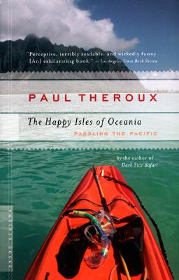 """Happy Isles of Oceania: Paddling the Pacific, """"Theroux, Paul"""""""