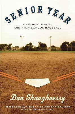 Senior Year: A Father, A Son, and High School Baseball, Shaughnessy, Dan