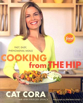 Cooking From the Hip: Fast, Easy, Phenomenal Meals, Cora, Cat