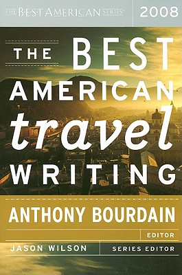 "Best American Travel Writing 2008, ""Bourdain, Anthony"""