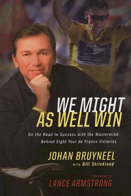 Image for We Might As Well Win: On the Road to Success with the Mastermind Behind a Record-Setting Eight Tour de France Victories
