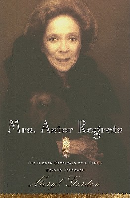 Image for Mrs. Astor Regrets: The Hidden Betrayals of a Family Beyond Reproach