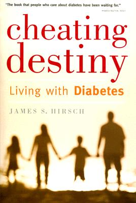 """Cheating Destiny: Living with Diabetes, """"Hirsch, James S."""""""