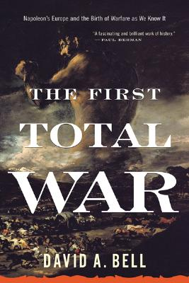Image for First Total War: Napoleon's Europe and the Birth of Warfare as We Know It