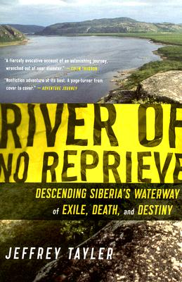 """River of No Reprieve: Descending Siberia's Waterway of Exile, Death, and Destiny"", ""Tayler, Jeffrey"""