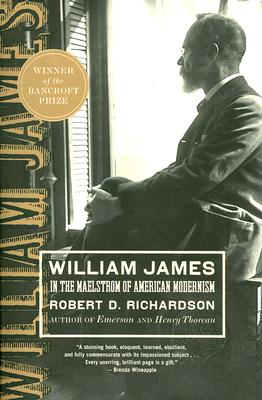 """William James: In the Maelstrom of American Modernism, """"Richardson, Robert D."""""""