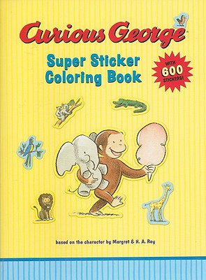 """Curious George Super Sticker Coloring Book, """"Rey, H. A."""""""
