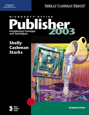 Microsoft Office Publisher 2003: Introductory Concepts and Techniques (Shelly Cashman), Shelly, Gary B.; Cashman, Thomas J.; Starks, Joy L.