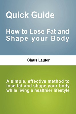 Quick Guide - How to lose fat and shape your body, Lauter, Claus