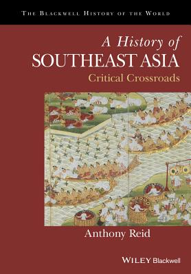 Image for A History of Southeast Asia: Critical Crossroads (Blackwell History of the World)