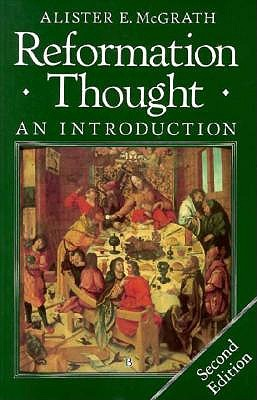 Reformation Thought: An Introduction, McGrath, Alister E.
