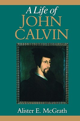 Image for A LIFE OF JOHN CALVIN a study in the shaping of Western culture