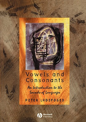 Vowels and Consonants: An Introduction to the Sounds of Languages, Peter Ladefoged (Author)