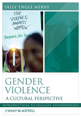 Gender Violence: A Cultural Perspective, Merry, Sally Engle