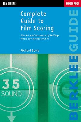 Image for Complete Guide to Film Scoring: The Art and Business of Writing Music for Movies and TV