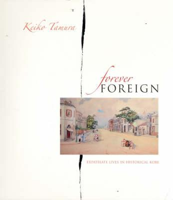 Image for Forever Foreign: Expatriate Lives in Historical Kobe