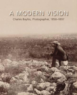 Image for A Modern Vision: Charles Bayliss, Photographer, 1850-1897