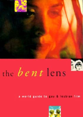 Image for The Bent Lens: A World Guide to Gay & Lesbian Film