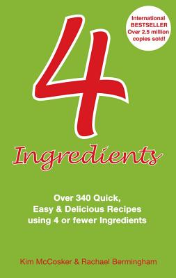 Image for 4 Ingredients: Over 340 Quick, Easy and Delicious Recipes Using 4 or Less Ingredients