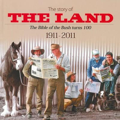 Image for The Story of the Land 1911-2011: The Bible of the Bush Turns 100