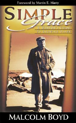 Simple Grace: A Mentor's Guide to Growing Older, Malcolm Boyd