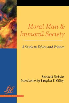 Moral Man and Immoral Society: Study in Ethics and Politics (Library of Theological Ethics), Reinhold Niebuhr