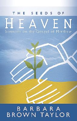 The Seeds of Heaven: Sermons on the Gospel of Matthew, Taylor, Barbara Brown