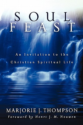Soul Feast: An Invitation to the Christian Spiritual Life, Thompson, Marjorie J.