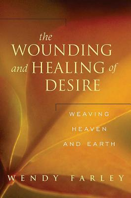 Image for The Wounding and Healing of Desire: Weaving Heaven and Earth