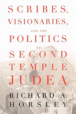 Image for Scribes, Visionaries, and the Politics of Second Temple Judea