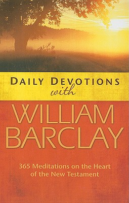 Image for Daily Devotions with William Barclay: 365 Meditations on the Heart of the New Testament