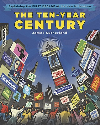 Image for The Ten-Year Century: Explaining the First Decade of the New Millennium